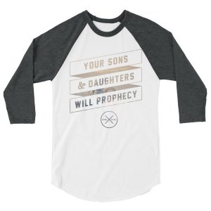 YOUR SONS AND DAUGHTERS WILL PROPHECY 3/4 sleeve raglan shirt