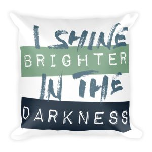 I SHINE BRIGHTER IN THE DARKNESS Square Pillow
