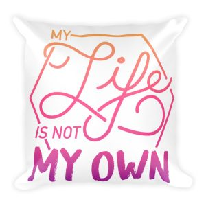 MY LIFE IS NOT MY OWN Square Pillow