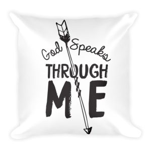 GOD SPEAKS THROUGH ME Square Pillow