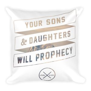 YOUR SONS & DAUGHTERS WILL PROPHECY Square Pillow