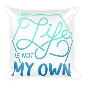 MY LIFE IS NOT MY OWN BLUE/GREEN Square Pillow