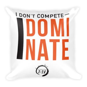 I DON'T COMPETE-I DOMINATE Square Pillow